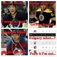 Hockey, Lmao, and Boston: Boston Swe  us  21  7 9 5 1  PACIFIC  GP  W  OT P  Calgary What  21  14  6 1  22 13  7 2 2  LA  21  11  Fuck it out... LMAO!!  - Connor McDavid