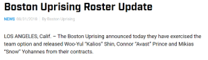 "News, Prince, and Tumblr: Boston Uprising Roster Update  NEWS 08/31/2018 By Boston Uprising  LOS ANGELES, Calif. - The Boston Uprising announced today they have exercised the  team option and released Woo-Yul ""Kalios"" Shin, Connor ""Avast"" Prince and Mikias  ""Snow"" Yohannes from their contracts. audvidis:"