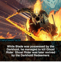 This was the Danny Ketch Ghost Rider 💀🔥 - blade ghostrider dannyketch ericbrooks johnnyblaze spiderman hulk thepunisher marvel marvelcomics marvelfacts dailygeekfacts: BOT  17  DailyGeekFacts  While Blade was possessed by the  Darkhold, he managed to kill Ghost  Rider. Ghost Rider was later revived  by the Darkhold Redeemers This was the Danny Ketch Ghost Rider 💀🔥 - blade ghostrider dannyketch ericbrooks johnnyblaze spiderman hulk thepunisher marvel marvelcomics marvelfacts dailygeekfacts