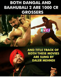 Memes, Movies, and 🤖: BOTH DANGAL AND  BAAHUBALI 2 ARE 1000 CR  GROSSERS  RVCJ  WWW.RVCJ.COM  AND TITLE TRACK OF  BOTH THESE MOVIES  ARE SUNG BY  DALER MEHNDI Daler Mehndi rvcjinsta