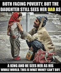 Memes, Dada, and Righteousness: BOTH FACING POVERTY BUT THE  DAUGHTER STILL SEESHER DADAS  A KING AND HE SEES HERASHIS  WHOLE WORLD. THIS ISWHATMONEY CAN'T BUY True royalty is rooted in the righteousness of character and not material acquisition! 👑🙏🌍