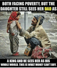 Memes, Money, and Tag Someone: BOTH FACING POVERTY BUT THE  DAUGHTER STILL SEESHER DADAS  NG  A KING AND HE SEES HER ASHIS  WHOLE WORL THIS IS WHAT MONEY CANTBUY Double tap ❤ if you agree with this and tag someone below who needs to see this.....via @businessgoal     thefutureentrepreneur   📷 belongs to the respective owners