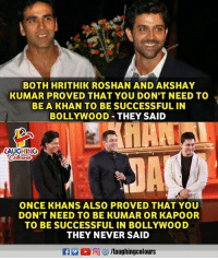 hrithik: BOTH HRITHIK ROSHAN AND AKSHAY  KUMAR PROVED THAT YOU DON'T NEED TO  BE A KHAN TO BE SUCCESSFUL IN  BOLLYWOOD-THEY SAID  LAUGHING  で  ONCE KHANS ALSO PROVED THAT YOU  DON T NEED TO BE KUMAR OR KAPOOR  TO BE SUCCESSFUL IN BOLLYWOOD  THEY NEVER SAID  R M。回容/laughingcolours