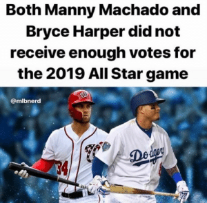 Thoughts?  Credit @mlbnerd ig: Both Manny Machado and  Bryce Harper did not  receive enough votes for  the 2019 All Star game  @mlbnerd  Deder  4 Thoughts?  Credit @mlbnerd ig