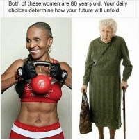 Bodies , Future, and Love: Both of these women are 80 years old. Your daily  choices determine how your future will unfold.  15  ed Follow @lewishowes for more! So inspiring what we can create with our lives based on what we eat, what we think about and how we move our bodies. The world is yours if you choose to develop the right habits mentally, physically and emotionally and that's why I love studying people and how to reach optimal human performance! Tag a friend this would inspire! And make sure to follow me @lewishowes for daily inspiration ✌️