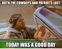 Dallas Cowboys, Football, and Memes: BOTH THE COWBOYS AND PATRIOTS LOST  @NFL MEMES  TODAY WASAGOOD DAY Today was a good day! https://t.co/iWKef5R9qD