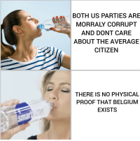 Brains, Opportunity, and Water: BOTH US PARTIES ARE  MORRALY CORRUPT  AND DONT CARE  ABOUT THE AVERAGE  CITIZEN  THERE IS NO PHYSICAL  PROOF THAT BELGIUNM  EXISTS  sm