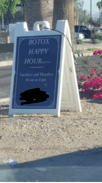 Happy, Trashy, and Botox: BOTOX  HAPPY  HOUR  Tuesdays and Thurdays  10 am to 4 prm Might be a loose fit, but.....
