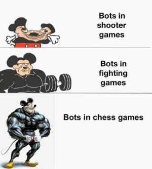 XD: Bots in  shooter  games  Bots in  fighting  games  Bots in chess games  u/wolfishcheese52 XD