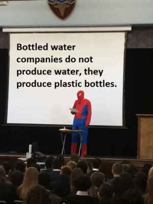 And thats a fact!: Bottled water  companies do not  produce water, they  produce plastic bottles. And thats a fact!