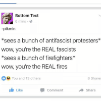 """Fire, Ignorant, and Lol: Bottom Text  6 mins.  -pikmin  *sees a bunch of antifascist protesters*  wow, you're the REAL fascists  *sees a bunch of firefighters  wow, you're the REAL fires  You and 13 others  6 Shares  IS Like  Share  Comment lol bunch of good ol boys comin down to New Orleans to protect their monuments-clutch their pearls of white supremacy (i.e. """"heritage"""") if ur going to protest by the monument where they will be, BE SAFE! There will also be a celebration of these racist monuments finally coming down at congosquare this Sunday, where residents can safely gather without fueling the ignorant and volatile fire that's bound to be at the Jefferson Davis statue"""