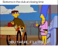 Club, Grindr, and Time: Bottoms in the club at closing time  YOu tHERE, FILL ME UP Know anybody like this? 😂