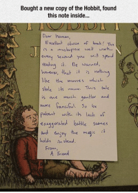 Memes, Hobbit, and The Hobbit: Bought a new copy of the Hobbit, found  this note inside...  Dear human,  Exellent dhoic of bok! Tmus  eveny scnd you wl fend  readnai B warned,  however, thatit y notan  like the movres whiel  sble it naur. Thss te  isme much gentle and  exaeatked bste sedtes  engoy the majic  holds n stead  From,  A Fiend