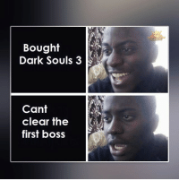 Memes, Fuck, and Dark Souls: Bought  Dark Souls 3  Cant  clear the  first boss fuck