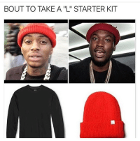 2017 meekmill souljaboy weakmills meekymouse🐁🐀🐁🐀 whackboy funny humor comedy hiphop rap followtrain follow4follow followme: BOUT TO TAKE A ''L' STARTER KIT 2017 meekmill souljaboy weakmills meekymouse🐁🐀🐁🐀 whackboy funny humor comedy hiphop rap followtrain follow4follow followme