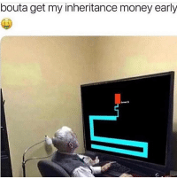 Lmaooo: bouta get my inheritance money early  s S Lmaooo