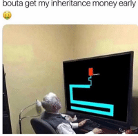 Funny, Lol, and Money: bouta get my inheritance money early  s S Smh lol