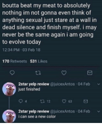 """<p>How to evolve in one steps via /r/memes <a href=""""http://ift.tt/2FIfczK"""">http://ift.tt/2FIfczK</a></p>: boutta beat my meat to absolutely  nothing im not gonna even think of  anything sexual just stare at a wall in  dead silence and finish myself. i may  never be the same again i am going  to evolve today  12:34 PM 03 Feb 18  170 Retweets 531 Likes  2star yelp review @juicexAntos 04 Feb  just finished  4  2star yelp review @juicexAntos 04 Feb  i can see a new color <p>How to evolve in one steps via /r/memes <a href=""""http://ift.tt/2FIfczK"""">http://ift.tt/2FIfczK</a></p>"""
