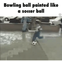 Memes, Paintings, and Bowling: Bowling ball painted like  a soccer ball When you paint a bowling ball to look like a football