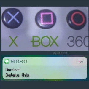 Illuminati, Today, and Old: BOX 360  8ORROWEDMEMES  MESSAGES  now  illuminati  Delete this  X I was today years old when I realized this.
