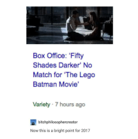 some good news: Box Office: 'Fifty  Shades Darker' No  Match for The Lego  Batman Movie'  Variety 7 hours ago  bitchphilosophercreator  Now this is a bright point for 2017 some good news