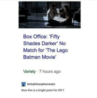 "Box Office, My Pillow, and Black Twitter: Box Office: ""Fifty  Shades Darker' No  Match for ""The Lego  Batman Movie'  Variety 7 hours ago  bitchphilosophercreator  Now this is a bright point for 2017 ham sandwich leapt out of my hands and walked off campus. found it in my room slapping my pillow?"