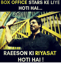 Double Tap if you've watched Raees 👍🏻: BOX OFFICE STARS KE LIYE  HOTI HAI..  RAEESON KIRIYASAT  HOTI HAI Double Tap if you've watched Raees 👍🏻