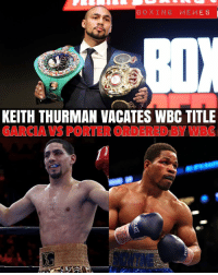 Boxing News 💥🥊 WBC President Mauricio Sulaiman confirmed Keith Thurman has Vacated the WBC Title. The WBC will Now Order Danny Garcia vs Shawn Porter for the Vacate Strap. Thurman will get an immediate shot at the winner upon his return to the ring.: BOXING MEMES  KEITH THURMAN VACATES WBC TITLE  GARCIA VS PORTER ORDERED BY WBC Boxing News 💥🥊 WBC President Mauricio Sulaiman confirmed Keith Thurman has Vacated the WBC Title. The WBC will Now Order Danny Garcia vs Shawn Porter for the Vacate Strap. Thurman will get an immediate shot at the winner upon his return to the ring.