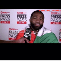 Boxing, Dude, and Funny: BOXING MEMES  SHOWTM  HOWTIME  PRESS PRESS  PASS PASS  LIVE  PRESS  PASS  LIVE  LIVE  LIVE  PRES  LIV This Guy adrienbroner Never fails to give us a good laugh I swear 😂😂😂😂😂 (I swear I think he grew up watching WWE) LOL. boxingmemes memes ab bandCamp broner comedy wwe greatActor funny fightmemes memes meme sports tmt S-O to my dude @hookrightboxing for the footage worldStar wshh LOL entertainment