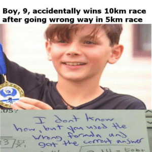 Task Failed Successfully via /r/memes https://ift.tt/2nOe99u: Boy, 9, accidentally wins 10 km race  after going wrong way in 5km race  05%  T dontknow  how bnt an ses le  Wrong forauns  Guenn  9ot the comot nSwer  tobt Task Failed Successfully via /r/memes https://ift.tt/2nOe99u