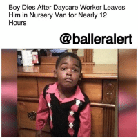 Apparently, Family, and Head: Boy Dies After Daycare Worker Leaves  Him in Nursery Van for Nearly 12  Hours  @balleralert Boy Dies After Daycare Worker Leaves Him in Nursery Van for Nearly 12 Hours – blogged by @MsJennyb ⠀⠀⠀⠀⠀⠀⠀ ⠀⠀⠀⠀⠀⠀⠀ On Monday, a three-year-old boy died after being left in a hot van outside a day care center for nearly 12 hours in the Florida heat. ⠀⠀⠀⠀⠀⠀⠀ ⠀⠀⠀⠀⠀⠀⠀ According to reports, MylesHill was apparently forgotten by a day care employee, during a trip between two centers run by Little Miracles Academy in Orlando. After the staff worker failed to do a head count, Hill remained trapped inside the parked car as the sweltering heat brought temperatures to nearly 95 degrees. ⠀⠀⠀⠀⠀⠀⠀ ⠀⠀⠀⠀⠀⠀⠀ It wasn't until Hill's grandmother phoned authorities, nearly 11 hours later, to report her grandson missing, when he was not dropped off at her home. When officials arrived back at the center, they found the three-year-old unresponsive in the daycare van. He was confirmed dead at the scene. ⠀⠀⠀⠀⠀⠀⠀ ⠀⠀⠀⠀⠀⠀⠀ Although criminal charges are pending against the worker responsible, she has been very cooperative with officials, as police say she is still very upset about what happened. ⠀⠀⠀⠀⠀⠀⠀ ⠀⠀⠀⠀⠀⠀⠀ In the meantime, the child's family has called for the nursey to be shut down. ⠀⠀⠀⠀⠀⠀⠀ ⠀⠀⠀⠀⠀⠀⠀ Hill would have turned 4 later this month.