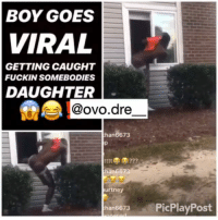 Memes, Boy, and 🤖: BOY GOES  VIRAL  GETTING CAUGHT  FUCKIN SOMEBODIES  DAUGHTER  @ovo.dre  han6673  han6673  urtney  han6673 PicPlayPost FOLLOW @masselor for more
