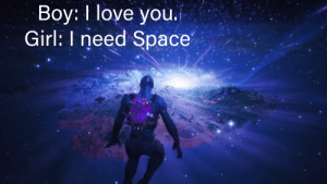 Is this better: Boy: I love  you.  Girl: I need Space Is this better