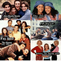 Who watched these growing up?: Boy Meets World  1993 2000  1995  FULL HOUSE  The Nanny  1993 Sister  FRIENDS  na, the teamaae uitch  2003 Who watched these growing up?