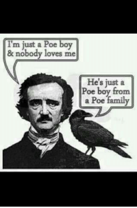 OK, I'm a little fried on political posts this morning. So ... laugh a little, maybe? (And you're welcome for the ear worm!): boy  & nobody loves me  He's just a  Poe boy from  a Poe family OK, I'm a little fried on political posts this morning. So ... laugh a little, maybe? (And you're welcome for the ear worm!)