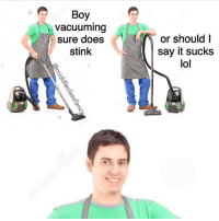 I meant to post my favorite meme of 2016 on New Year's Eve, but I forgot. So here it is now 😜: Boy  vacuuming  sure does  stink  or should I  say it sucks  lol I meant to post my favorite meme of 2016 on New Year's Eve, but I forgot. So here it is now 😜