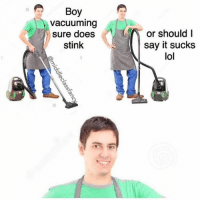 It Sucked: Boy  vacuuming  sure does  stink  or should I  say it sucks  lol