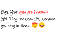 Memes, Beautiful Girls, and 🤖: Boy: Vour eyes are beautiful  Girl: They are beautiful, because  www facebook you stay in them
