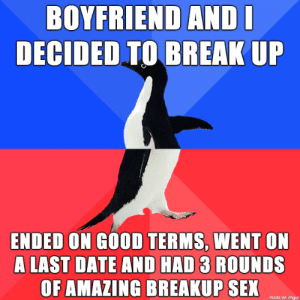 Out with a bang: BOYFRIEND ANDI  DECIDED TO BREAK UP  ENDED ON GOOD TERMS, WENT ON  A LAST DATE AND HAD 3 ROUNDS  OF AMAZING BREAKUP SEX  made on imgur Out with a bang