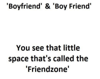 """Friendzone, Memes, and Space: 'Boyfriend' & 'Boy Friend'  You see that little  space that's called the  """"Friendzone'"""