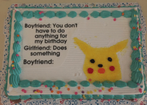 Birthday, Party, and Girlfriend: Boyfriend: You don't  have to do  anything for  my birthday  Girlfriend: Does  something  Boyfriend: SUPRISE party for my sweetie