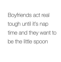 Memes, Time, and Powerful: Boyfriends act real  tough until it's nap  time and they want to  be the little spoon When my man is the little spoon I feel so powerful 😂💯🙌🏼(@basicbaeeee)