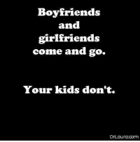 Memes, Kids, and Girlfriends: Boyfriends  and  girlfriends  come and go.  Your kids don't.  DrLaura.com