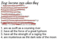 "Mysterious As The Dark Side Of The Moon: Boys become men when they  tings  1G says ""I'm sorry  ells you he ne  yoy  1. are as swift as a coursing river  2. have all the force of a great typhoon  3. have all the strength of a raging fire  4. are mysterious as the dark side of the moon"
