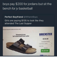 <p>Why you gotta come for us like that? (via /r/BlackPeopleTwitter)</p>: boys pay $200 for jordans but sit the  bench for jv basketball  Perfect Boyfriend @WhennBoys  Girls are paying $135 to look like they  attended The Last Supper  Birkenstock Arizona  Soft Footbed Amalfi Brown Leather  BIRKENSTOCK  MADE IN GERMANY TRACIION SINCE 177  $134.95  Amailfi Brown Leather  Select Size  Size Chat  ADD TO CART  1 Share <p>Why you gotta come for us like that? (via /r/BlackPeopleTwitter)</p>