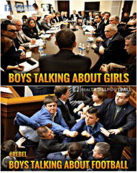 Football, Girls, and Memes: BOYS TALKING ABOUT GIRLS  REALTRLLTBAL  REBEL  BOYS TALKING ABOUT FOOTBALL 😂😂