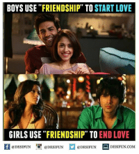 "Twitter: BLB247 Snapchat : BELIKEBRO.COM belikebro sarcasm meme Follow @be.like.bro: BOYS USE ""FRIENDSHIP"" TO START LOVE  GIRLS USE ""FRIENDSHIP"" TO END LOVE  1  @DESIFUN @DESIFUN  @DESIFUN DESIFUN.COM Twitter: BLB247 Snapchat : BELIKEBRO.COM belikebro sarcasm meme Follow @be.like.bro"