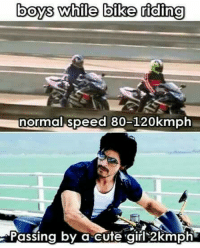 Nice Girl Bike: boys while bike riding  normal speed 80-120kmph  Passing by a cute girl 2kmph