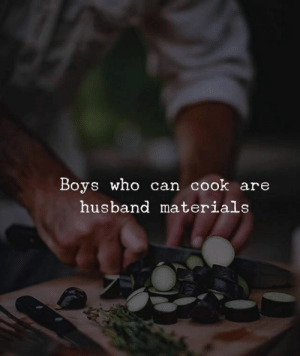 Materials: Boys who can cook are  husband materials