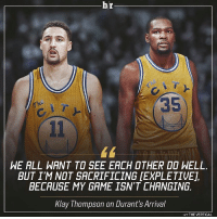 Klay Thompson isn't changing his game. 😳: br  35  WE ALL WANT TO SEE EACH OTHER DO NELL  BUT I'M NDT SACRIFICING [EXPLETIVE,  BECAUSE MY GAME ISN'T CHANGING  Klay Thompson on Durant's Arrival  HTTHE VERTICAL Klay Thompson isn't changing his game. 😳